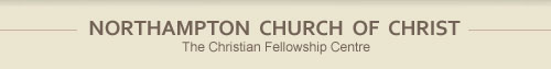 NORTHAMPTON CHURCH OF CHRIST - THE CHRISTIAN FELLOWSHIP CENTRE