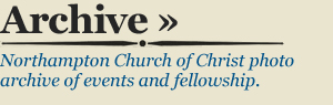 ARCHIVE - Northampton Church of Christ photo archive of events and fellowship.