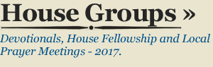 HOUSE GROUPS - Devotionals, House Fellowship and Local Prayer Meetings - 2017.