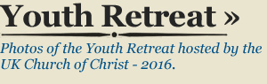 YOUTH RETREAT - Photos of the Youth Retreat hosted by the UK Church of Christ - 2016.