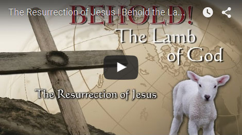 BEHOLD THE LAMB OF GOD | The Ressurection of Jesus