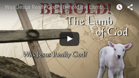 BEHOLD THE LAMB OF GOD | Was Jesus Really God?