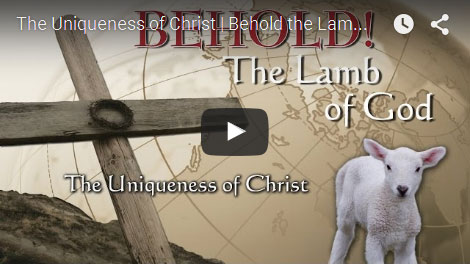 BEHOLD THE LAMB OF GOD | The Uniqueness of Christ