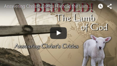 BEHOLD THE LAMB OF GOD | Answering Christ's Critics