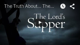 THE TRUTH ABOUT | The Lord's Supper